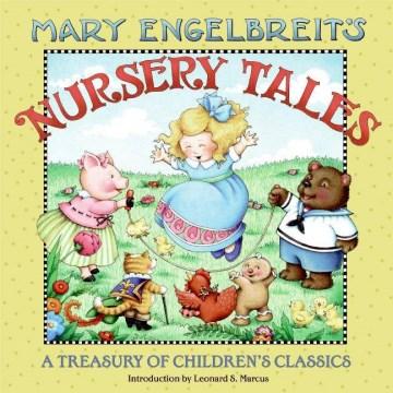 Mary Engelbreit's nursery tales : a treasury of children's classics / with an introduction by Leonard S. Marcus - Mary Engelbreit