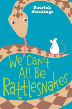 We can't all be rattlesnakes (Ages 10-12) - Patrick Jennings