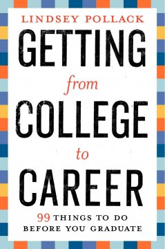 Getting from college to career : 90 things to do before you join the real world - Lindsey Pollak