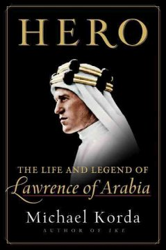 Hero : the life and legend of Lawrence of Arabia / by Michael Korda - Michael Korda