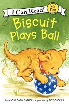 Biscuit plays ball - Alyssa Satin Capucilli