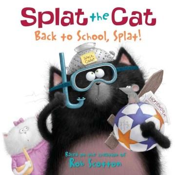 Splat the cat : back to school, Splat! - Rob Scotton
