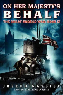 On Her Majesty's Behalf : The Great Undead War - Joseph Nassise
