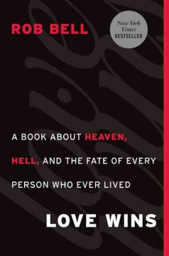 Love wins : a book about heaven, hell, and the fate of every person who ever lived - Rob Bell