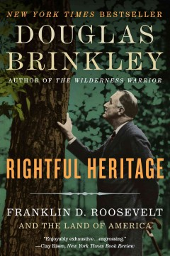 Rightful heritage : Franklin D. Roosevelt and the land of America - Douglas Brinkley