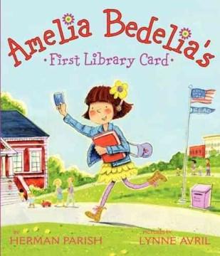 Amelia Bedelia's first library card - Herman Parish