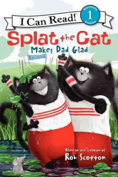 Splat the Cat makes Dad glad - Alissa Heyman