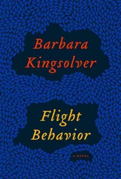 Flight behavior : a novel  - Barbara Kingsolver