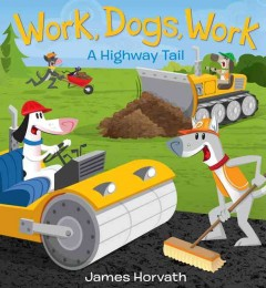 Work, dogs, work! : a speedy tail - James (Cartoonist) Horvath