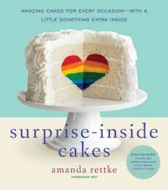 Surprise-inside cakes : amazing cakes for every occasion -- with a little something extra inside - Amanda Rettke