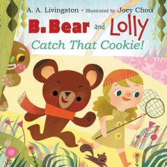 B. Bear & Lolly : catch that cookie! - A.A Livingston