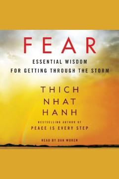 Fear : essential wisdom for getting through the storm - Thích Nh´ât H?nh