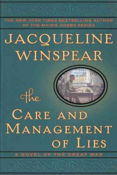 The care and management of lies : a novel of the great war / Jacqueline Winspear - Jacqueline Winspear