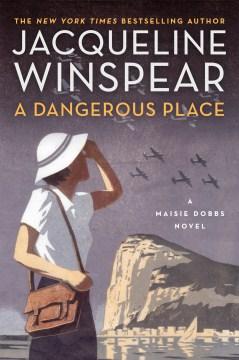 A Dangerous Place : A Maisie Dobbs Novel - Jacqueline Winspear