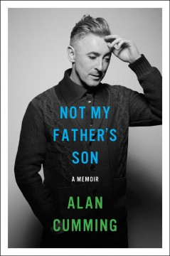 Not my father's son : a memoir. - Alan Cumming