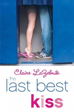 The last best kiss - Claire Scovell LaZebnik