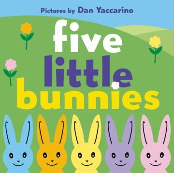 Five little bunnies - Dan Yaccarino