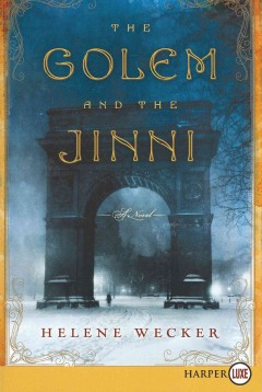 The golem and the jinni : a novel / Helene Wecker - Helene Wecker