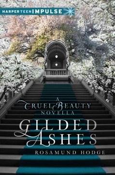 Gilded ashes : a cruel beauty novella - Rosamund Hodge
