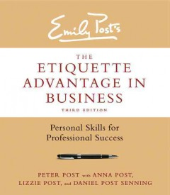 Emily Post's the etiquette advantage in business : personal skills for professional success - Peter Post