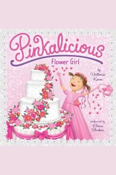 Pinkalicious : flower girl - Victoria Kann