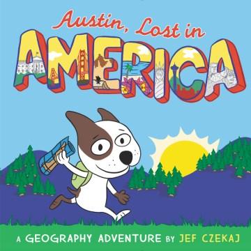 Austin, lost in America : a geography adventure - Jef Czekaj