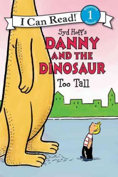 Syd Hoff's Danny and the dinosaur : too tall - Bruce Hale