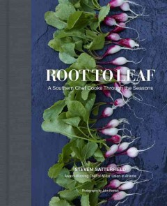 Root to leaf : a southern chef cooks through the seasons - Steven Satterfield