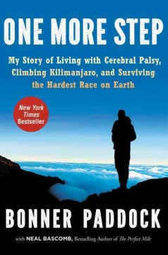 One More Step : My Story of Living with Cerebral Palsy, Climbing Kilimanjaro, and Surviving the Hardest Race on Earth - Bonner; Bascomb Paddock
