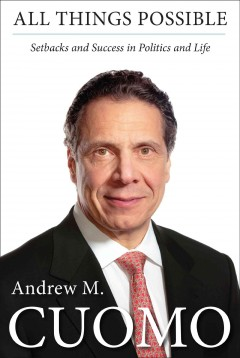 All things possible : Setbacks and Success in Politics and Life. Andrew M Cuomo. - Andrew Mark Cuomo