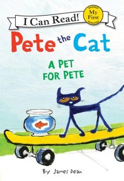Pete the cat : a pet for Pete - James Dean