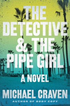 The detective & the pipe girl : a mystery - Michael Craven