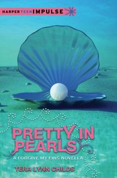 Pretty in pearls : a forgive my Fins novella - Tera Lynn Childs