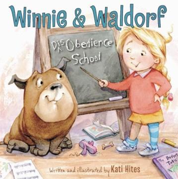 Winnie & Waldorf : disobedience school - Kati Hites