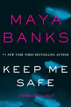 Keep me safe : a slow burn novel. - Maya Banks
