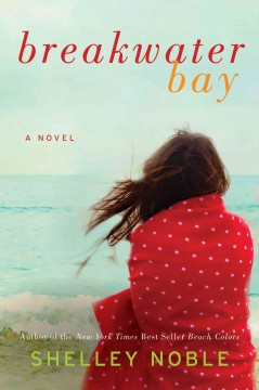 Breakwater bay : a novel - Shelley Noble