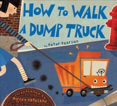 How to walk a dump truck - Peter Pearson