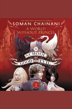 A world without princes : The School for Good and Evil Series, Book 2. Soman Chainani. - Soman Chainani