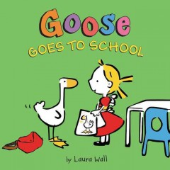 Goose goes to school - Laura Wall
