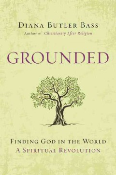 Grounded : Finding God in the World - a Spiritual Revolution - Diana Butler Bass