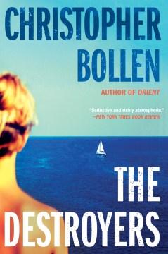 The destroyers : a novel - Christopher Bollen