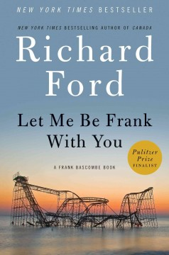 Let Me Be Frank With You A Frank Bascombe Book - Richard Ford