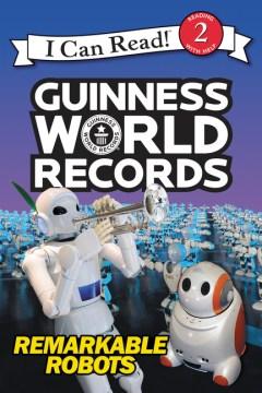 Guinness world records : remarkable robots - Delphine Finnegan