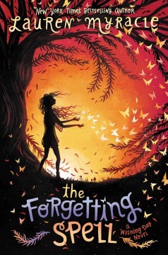 The forgetting spell : a Wishing Day novel - Lauren Myracle