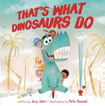 That's what dinosaurs do - Jory John