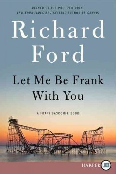 Let me be frank with you: a Frank Bascombe book - Richard Ford