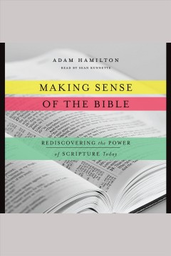Making sense of the bible : rediscovering the power of scripture today - Adam Hamilton
