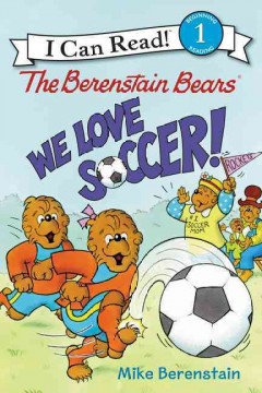 The Berenstain Bears : we love soccer! - Mike Berenstain