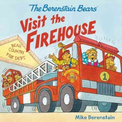 The Berenstain Bears visit the firehouse - Mike Berenstain