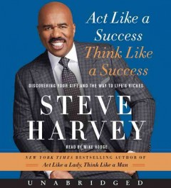 Act like a success, think like a success : [discovering your gift and the way to life's riches - Steve Harvey